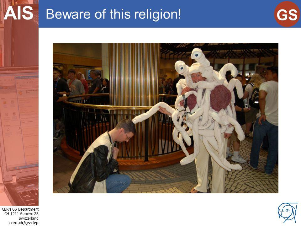 CERN GS Department CH-1211 Genève 23 Switzerland cern.ch/gs-dep Internet Services GS AIS Beware of this religion!