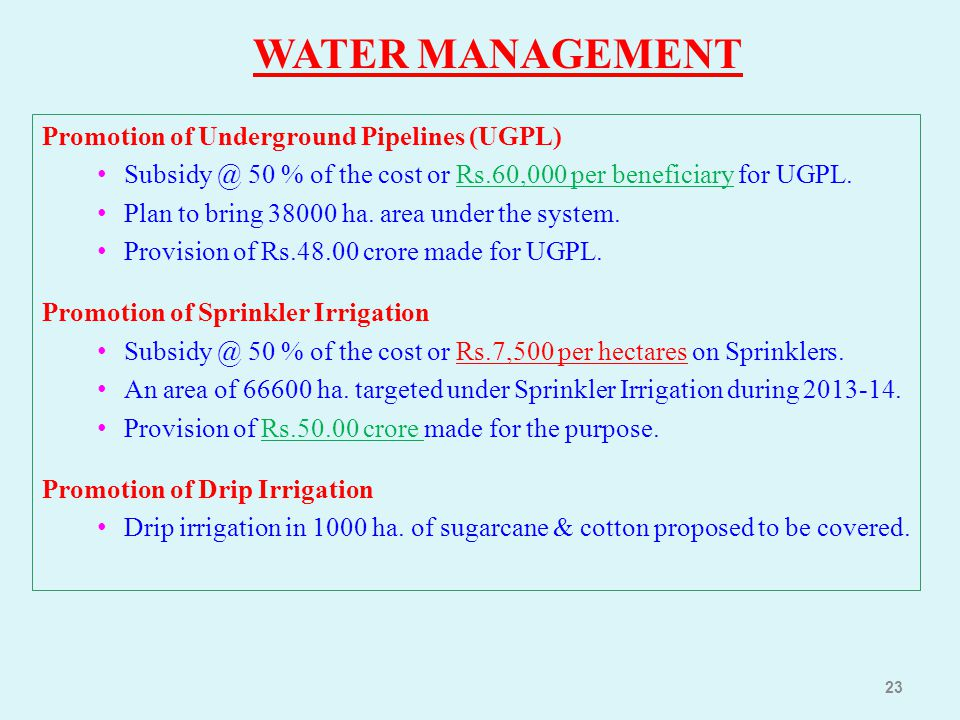 23 Promotion of Underground Pipelines (UGPL) Subsidy @ 50 % of the cost or Rs.60,000 per beneficiary for UGPL. Plan to bring 38000 ha. area under the
