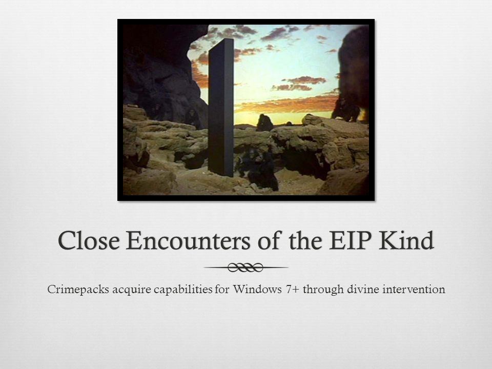 Close Encounters of the EIP KindClose Encounters of the EIP Kind Crimepacks acquire capabilities for Windows 7+ through divine intervention