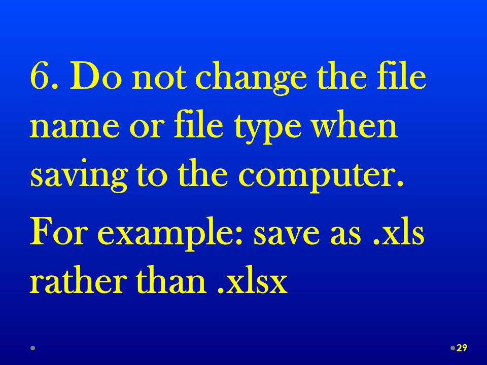 6. Do not change the file name or file type when saving to the computer.