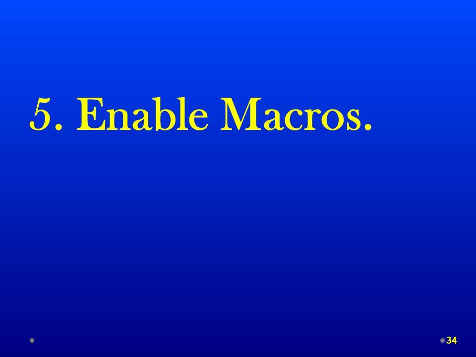 5. Enable Macros. 34
