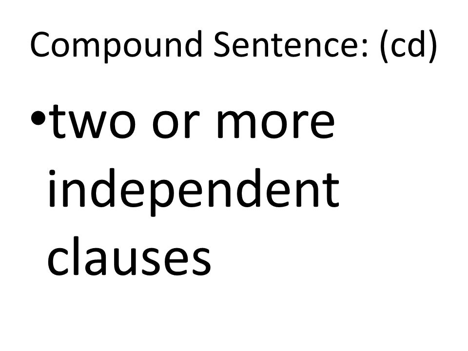 Compound Sentence: (cd) two or more independent clauses
