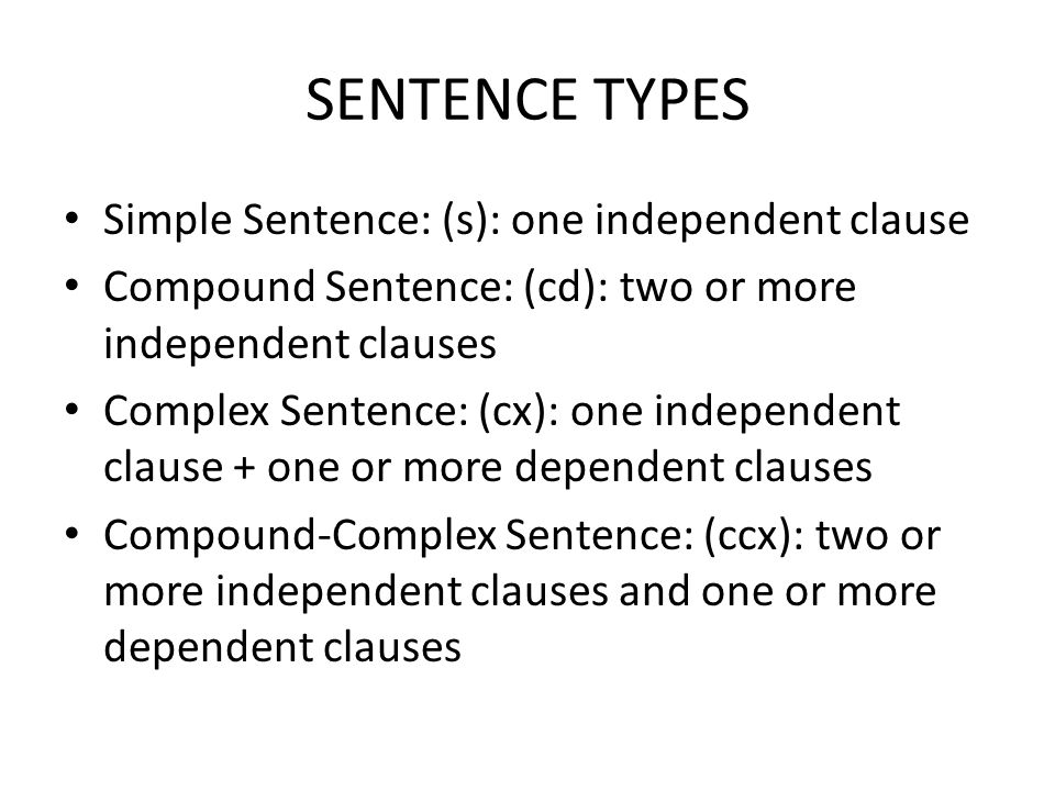 Simple Sentence: (s) one independent clause