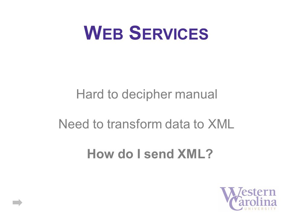 W EB S ERVICES Hard to decipher manual Need to transform data to XML How do I send XML?