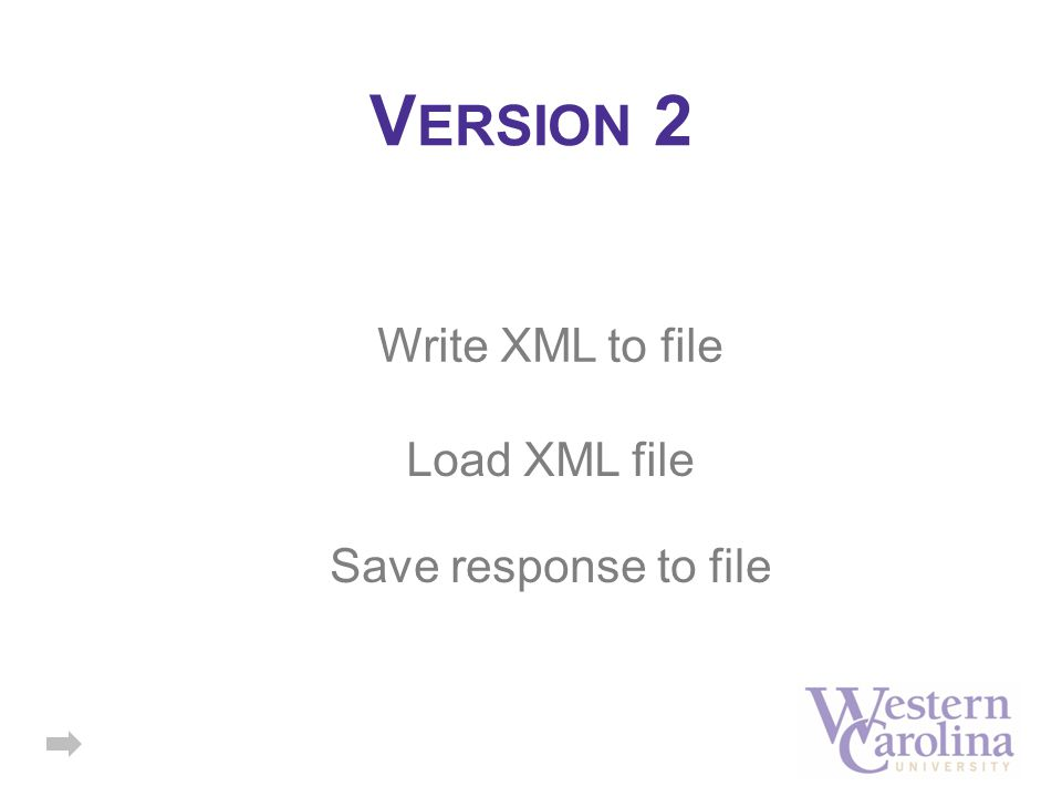 V ERSION 2 Write XML to file Load XML file Save response to file