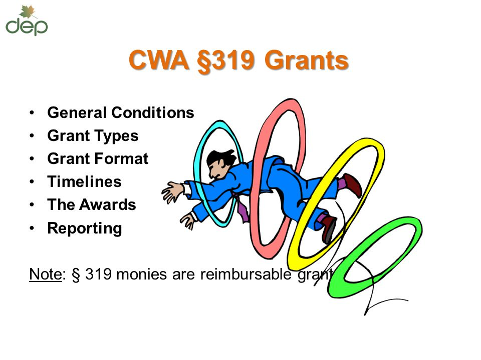 CWA §319 Grants General Conditions Grant Types Grant Format Timelines The Awards Reporting Note: § 319 monies are reimbursable grants