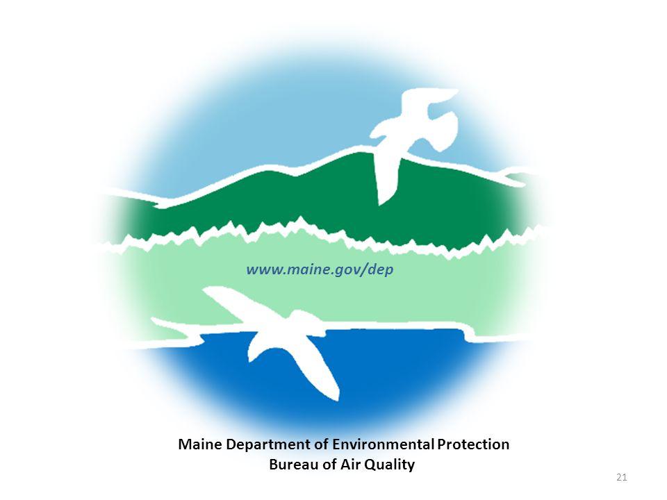 www.maine.gov/dep Maine Department of Environmental Protection Bureau of Air Quality 21