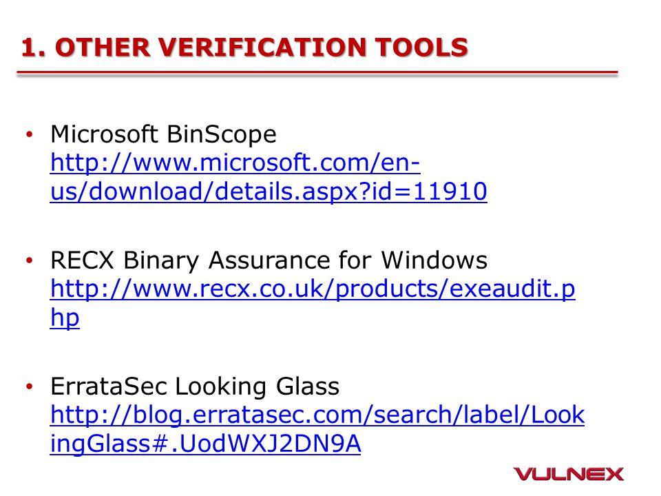 1. OTHER VERIFICATION TOOLS Microsoft BinScope http://www.microsoft.com/en- us/download/details.aspx?id=11910 http://www.microsoft.com/en- us/download