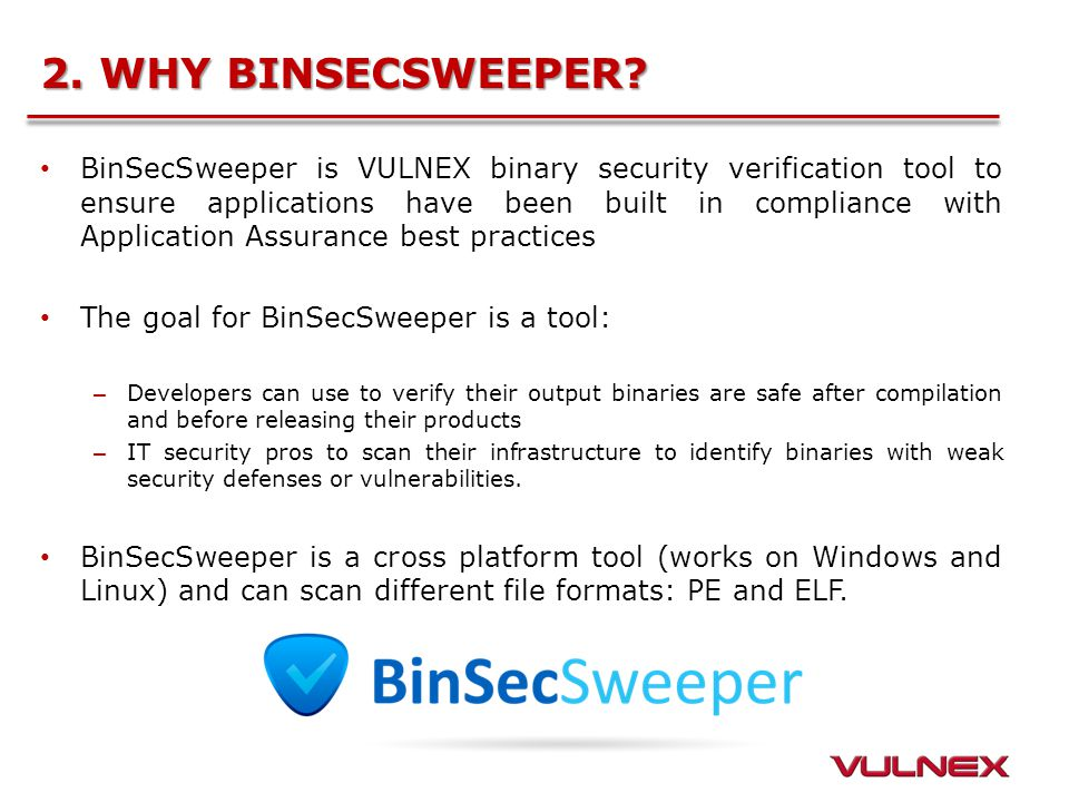 2. WHY BINSECSWEEPER? BinSecSweeper is VULNEX binary security verification tool to ensure applications have been built in compliance with Application