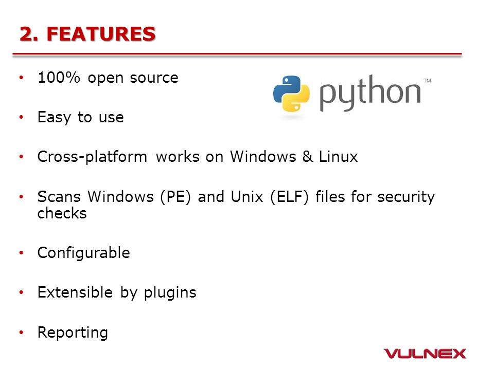 2. FEATURES 100% open source Easy to use Cross-platform works on Windows & Linux Scans Windows (PE) and Unix (ELF) files for security checks Configura
