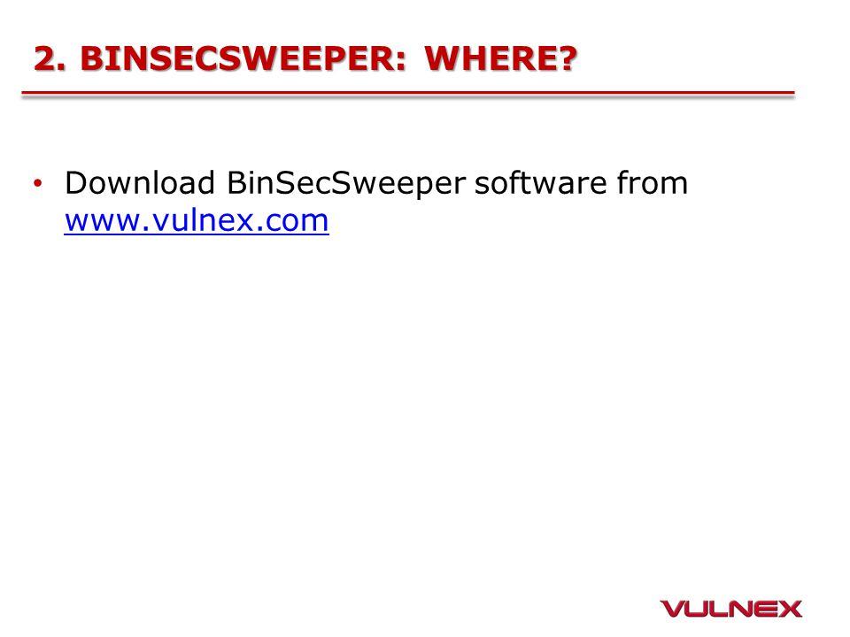 2. BINSECSWEEPER: WHERE? Download BinSecSweeper software from www.vulnex.com www.vulnex.com