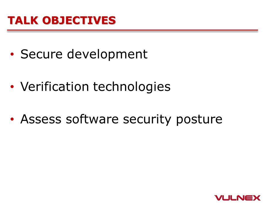 TALK OBJECTIVES Secure development Verification technologies Assess software security posture
