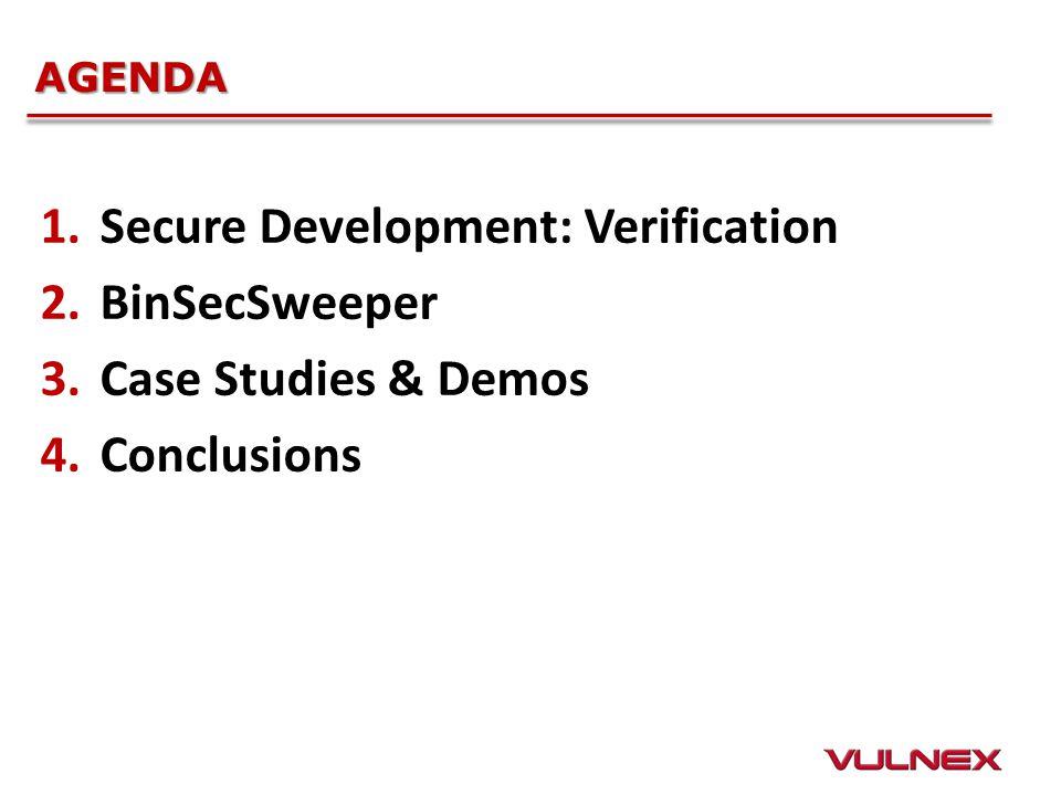 AGENDA 1.Secure Development: Verification 2.BinSecSweeper 3.Case Studies & Demos 4.Conclusions