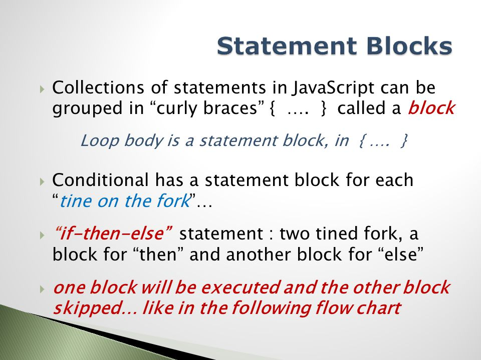  Collections of statements in JavaScript can be grouped in curly braces { ….