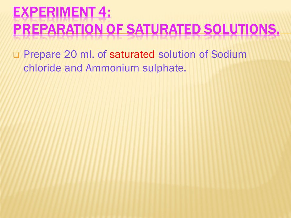  Prepare 20 ml. of saturated solution of Sodium chloride and Ammonium sulphate.