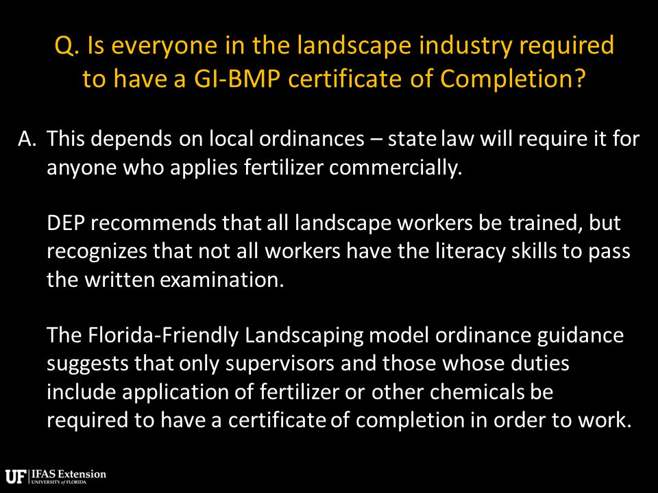 Q. Is everyone in the landscape industry required to have a GI-BMP certificate of Completion.