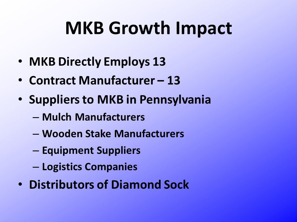 MKB Growth Impact MKB Directly Employs 13 Contract Manufacturer – 13 Suppliers to MKB in Pennsylvania – Mulch Manufacturers – Wooden Stake Manufacture