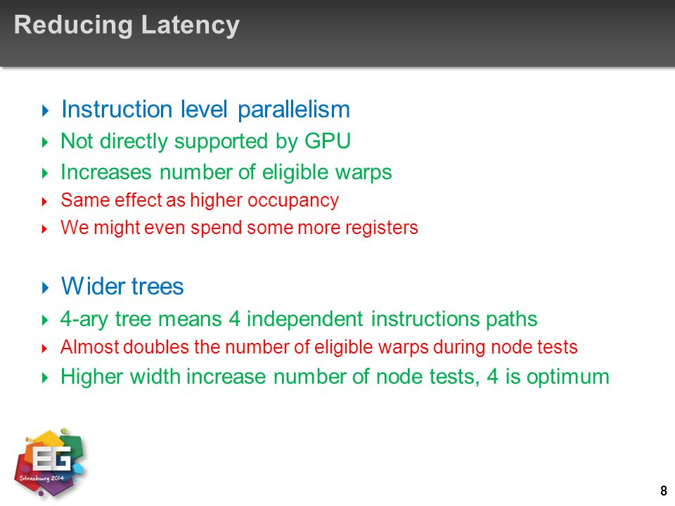 Reducing Latency  Instruction level parallelism  Not directly supported by GPU  Increases number of eligible warps  Same effect as higher occupanc