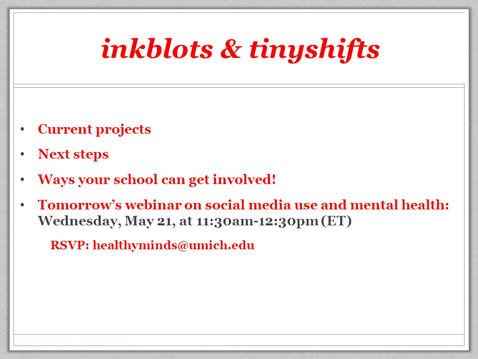 inkblots & tinyshifts Current projects Next steps Ways your school can get involved! Tomorrow's webinar on social media use and mental health: Wednesd