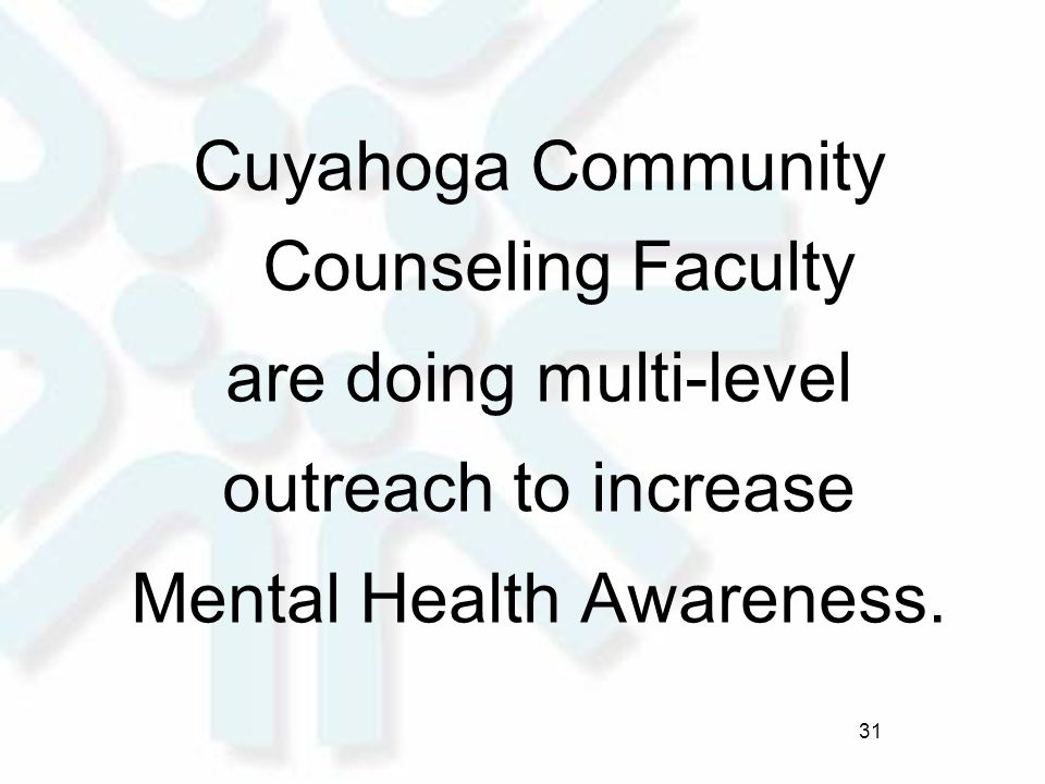Cuyahoga Community Counseling Faculty are doing multi-level outreach to increase Mental Health Awareness. 31