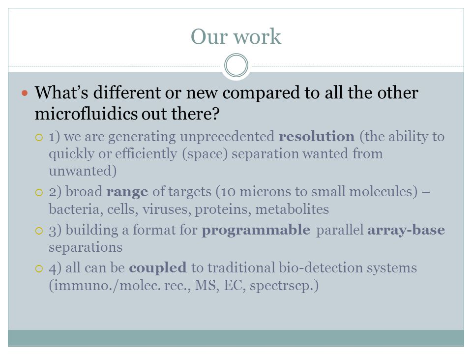 Our work What's different or new compared to all the other microfluidics out there?  1) we are generating unprecedented resolution (the ability to qu