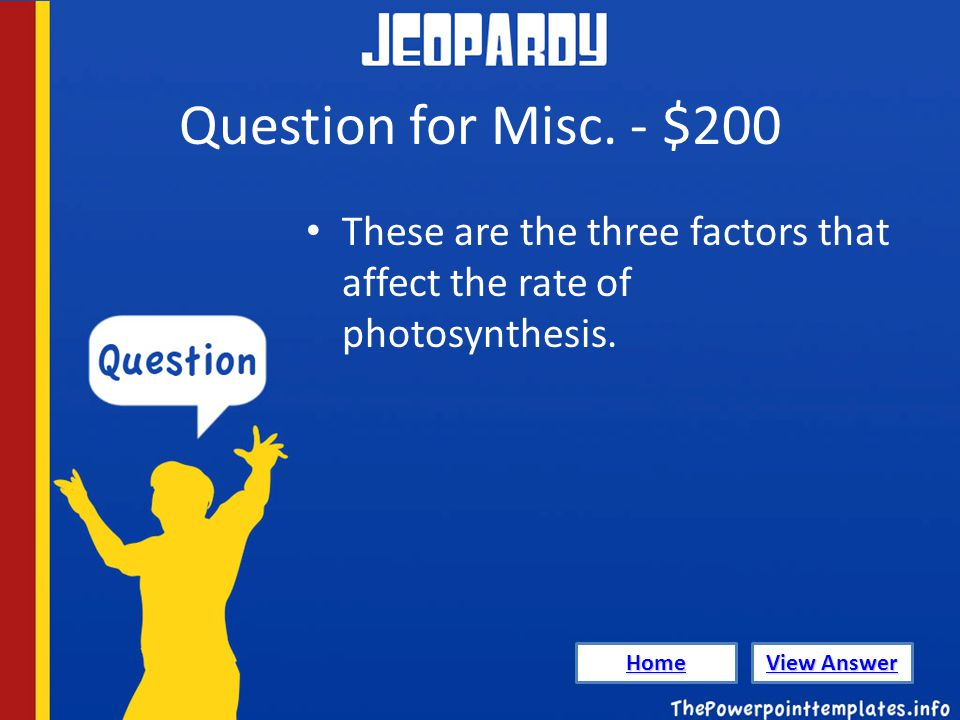 Question for Misc. - $200 These are the three factors that affect the rate of photosynthesis.