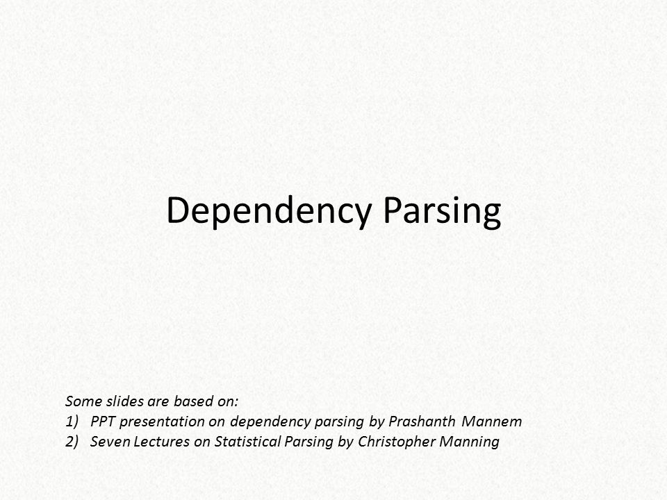 Constituency parsing Breaks sentence into constituents (phrases), which are then broken into smaller constituents Describes phrase structure and clause structure ( NP, PP, VP, etc.) Structures often recursive