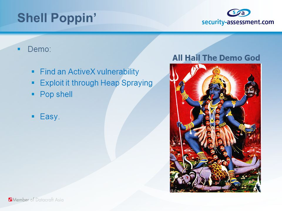 Shell Poppin'  Demo:  Find an ActiveX vulnerability  Exploit it through Heap Spraying  Pop shell  Easy.