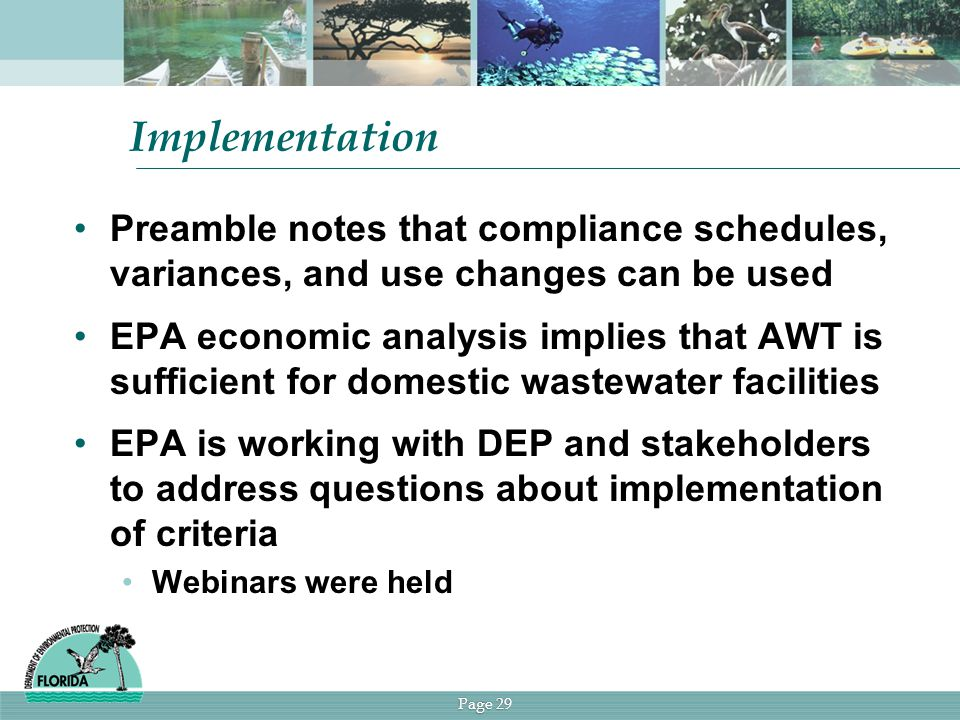 Page 29 Implementation Preamble notes that compliance schedules, variances, and use changes can be used EPA economic analysis implies that AWT is sufficient for domestic wastewater facilities EPA is working with DEP and stakeholders to address questions about implementation of criteria Webinars were held