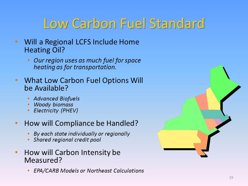 Low Carbon Fuel Standard Will a Regional LCFS Include Home Heating Oil? Our region uses as much fuel for space heating as for transportation. What Low