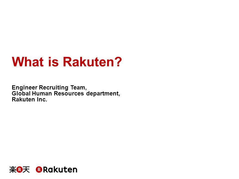 What is Rakuten? Engineer Recruiting Team, Global Human Resources department, Rakuten Inc.