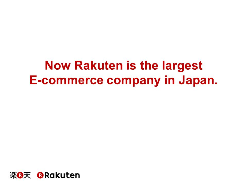 Now Rakuten is the largest E-commerce company in Japan.