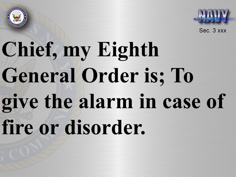 Sec. 3 xxx Chief, my Eighth General Order is; To give the alarm in case of fire or disorder.