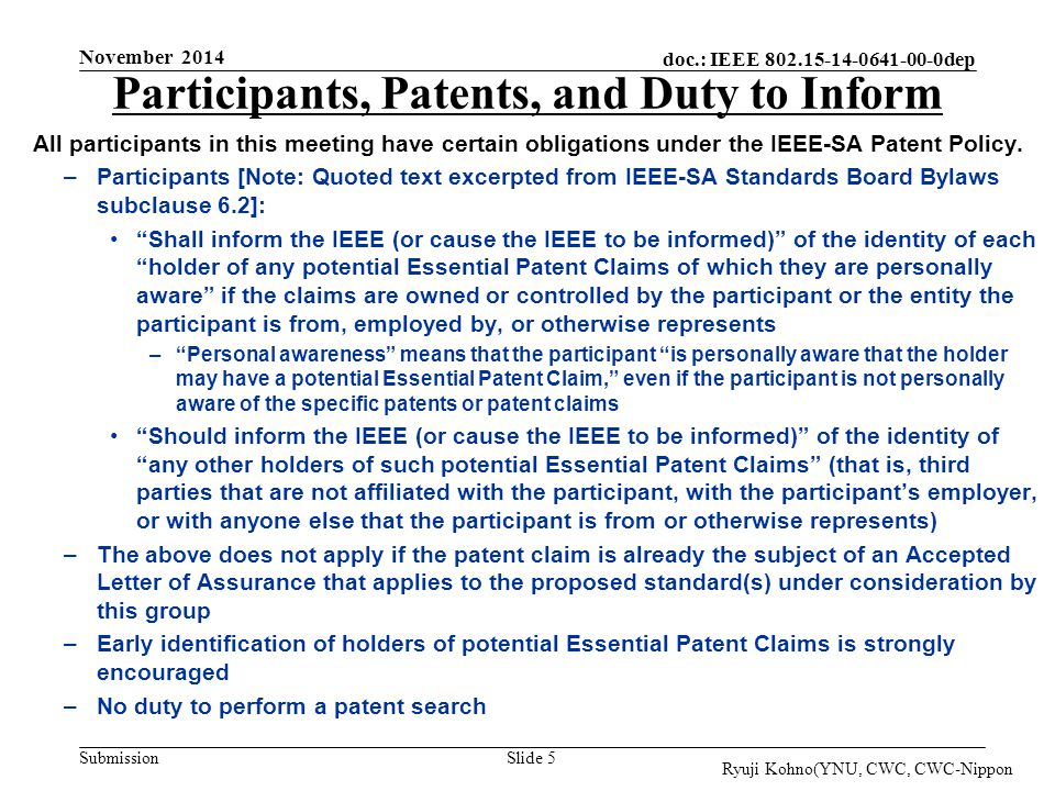 doc.: IEEE 802.15-14-0641-00-0dep Submission November 2014 Slide 5 Participants, Patents, and Duty to Inform All participants in this meeting have certain obligations under the IEEE-SA Patent Policy.