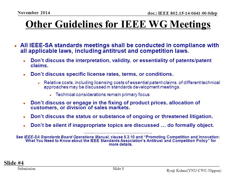 doc.: IEEE 802.15-14-0641-00-0dep Submission Other Guidelines for IEEE WG Meetings l All IEEE-SA standards meetings shall be conducted in compliance with all applicable laws, including antitrust and competition laws.