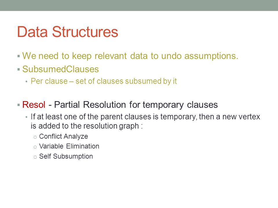 Data Structures  We need to keep relevant data to undo assumptions.