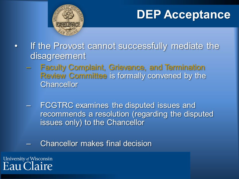 DEP Acceptance If the Provost cannot successfully mediate the disagreementIf the Provost cannot successfully mediate the disagreement –Faculty Complai