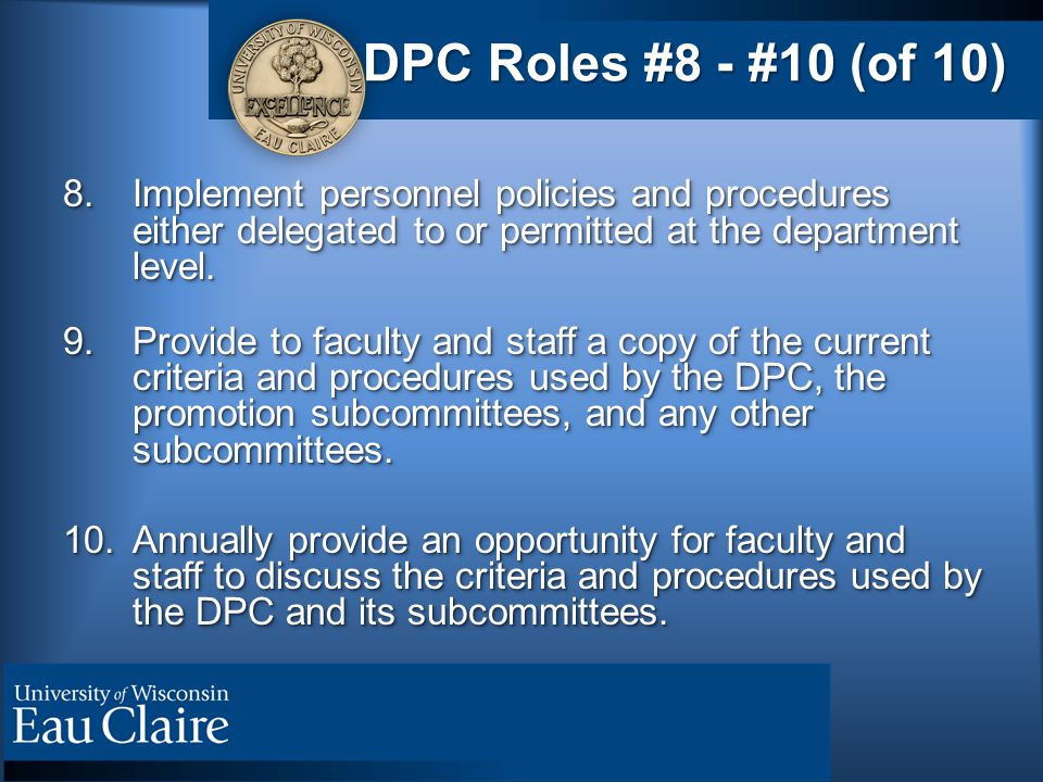 DPC Roles #8 - #10 (of 10) 8.Implement personnel policies and procedures either delegated to or permitted at the department level.