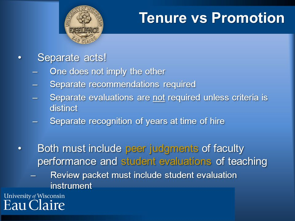 Tenure vs Promotion Separate acts!Separate acts! –One does not imply the other –Separate recommendations required –Separate evaluations are not requir