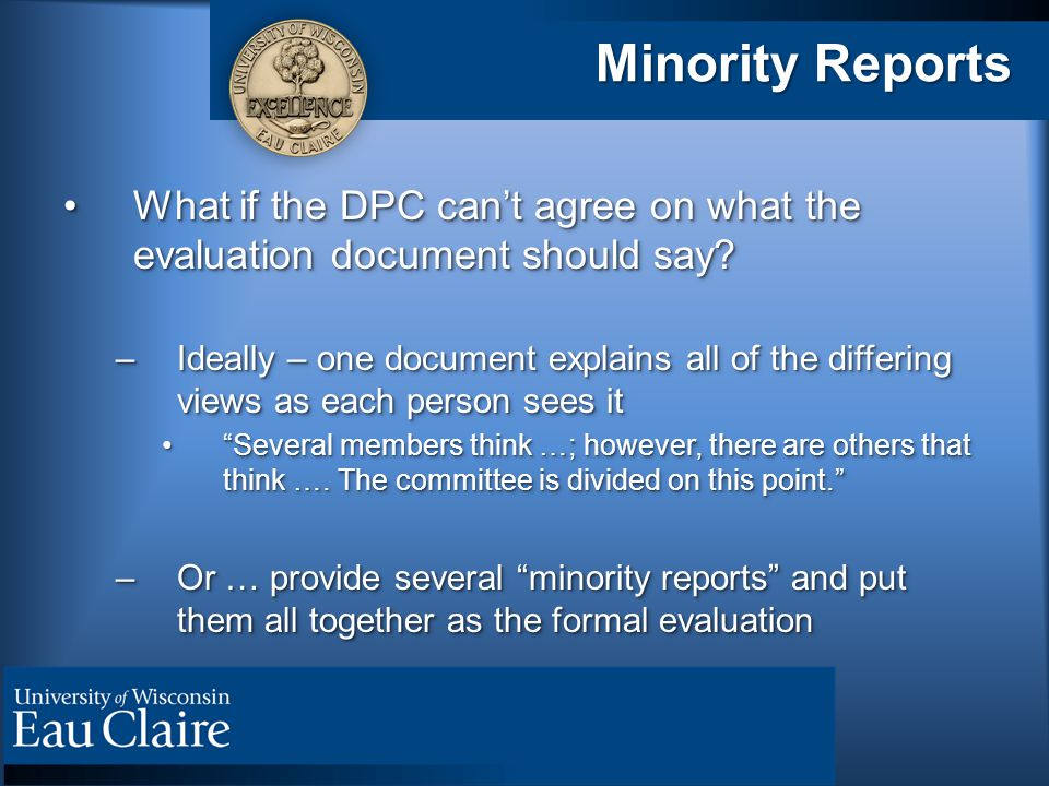 Minority Reports What if the DPC can't agree on what the evaluation document should say What if the DPC can't agree on what the evaluation document should say.
