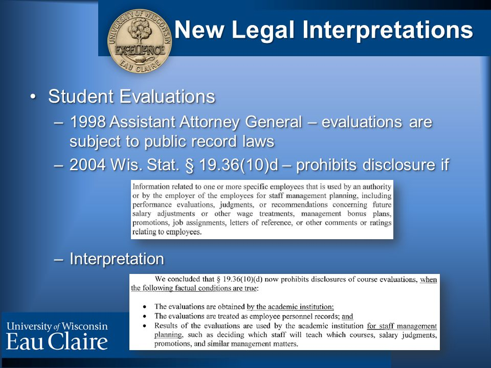 New Legal Interpretations Student EvaluationsStudent Evaluations –1998 Assistant Attorney General – evaluations are subject to public record laws –2004 Wis.