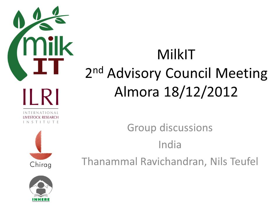 MilkIT 2 nd Advisory Council Meeting Almora 18/12/2012 Group discussions India Thanammal Ravichandran, Nils Teufel