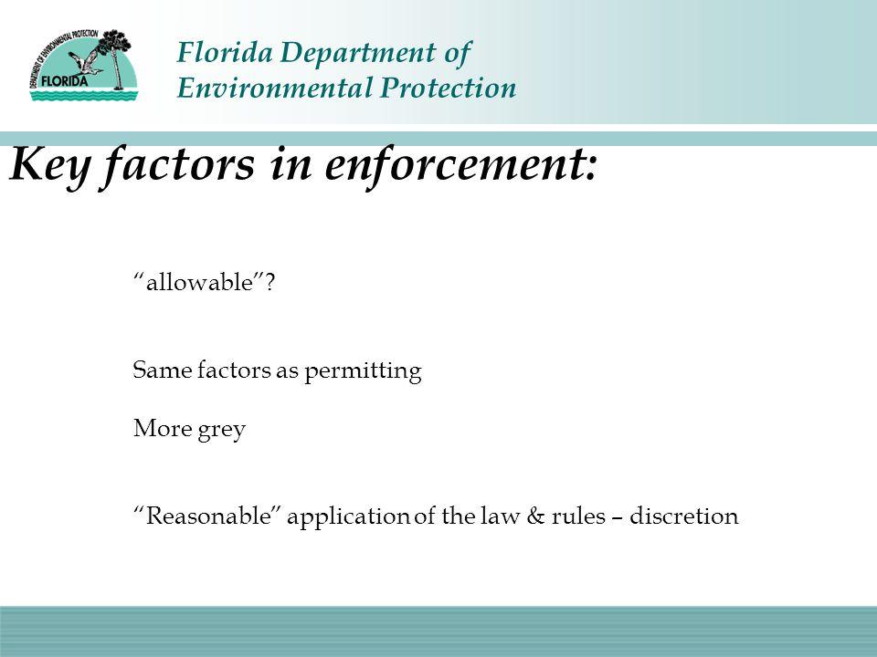 "Florida Department of Environmental Protection Key factors in enforcement: ""allowable""? Same factors as permitting More grey ""Reasonable"" application"