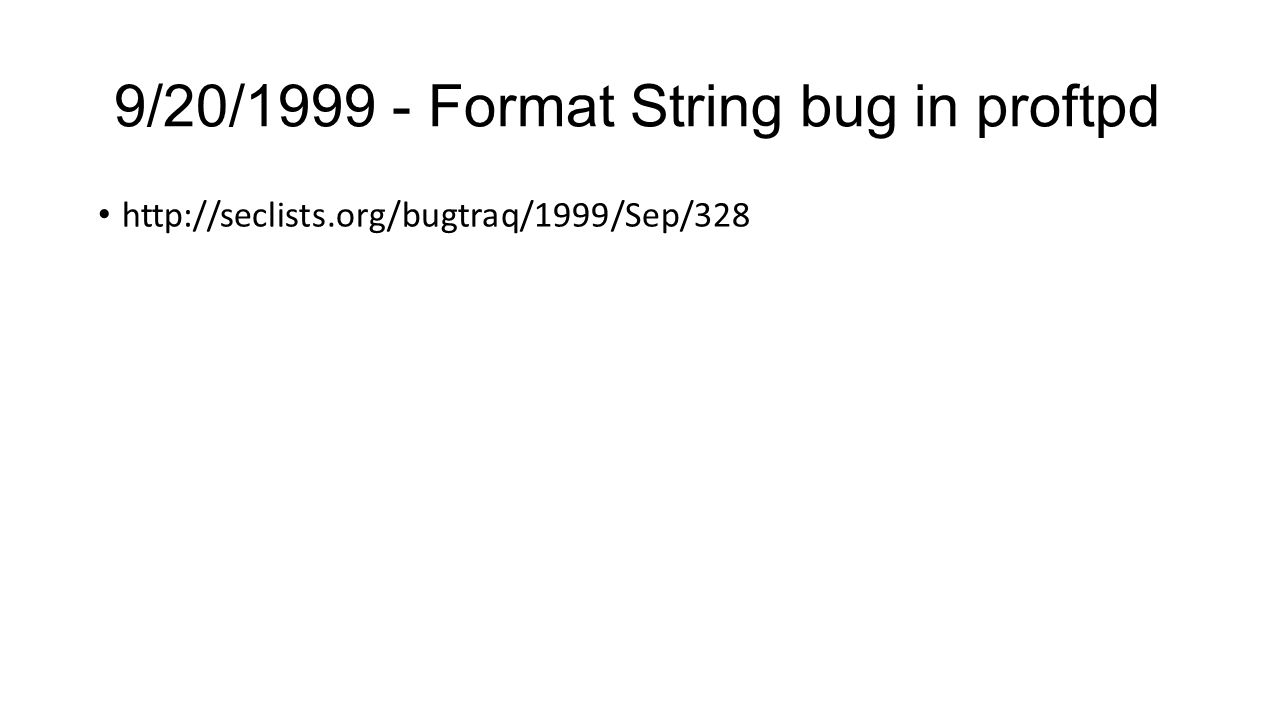 9/20/1999 - Format String bug in proftpd http://seclists.org/bugtraq/1999/Sep/328