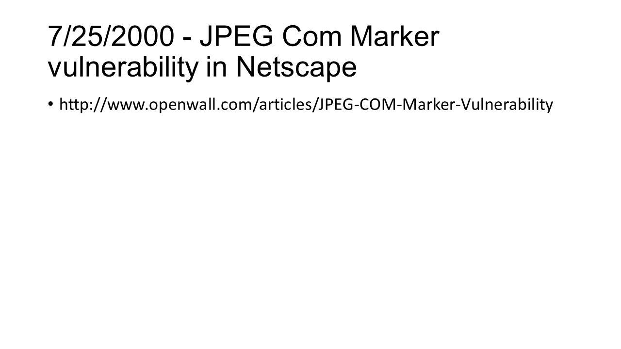 7/25/2000 - JPEG Com Marker vulnerability in Netscape http://www.openwall.com/articles/JPEG-COM-Marker-Vulnerability