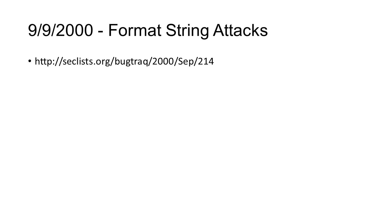 9/9/2000 - Format String Attacks http://seclists.org/bugtraq/2000/Sep/214