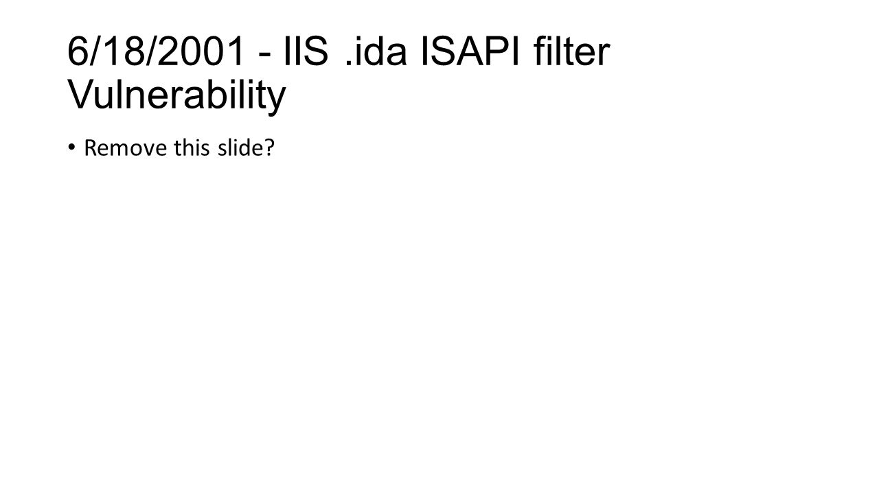 6/18/2001 - IIS.ida ISAPI filter Vulnerability Remove this slide?