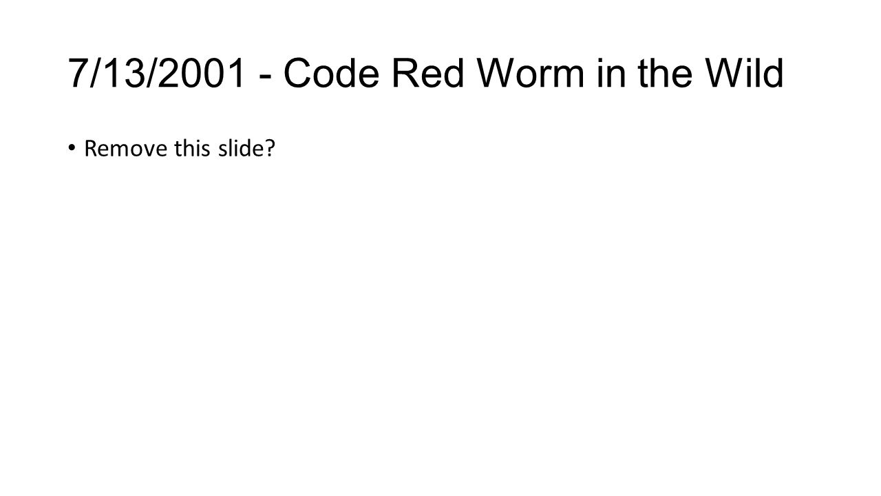 7/13/2001 - Code Red Worm in the Wild Remove this slide?
