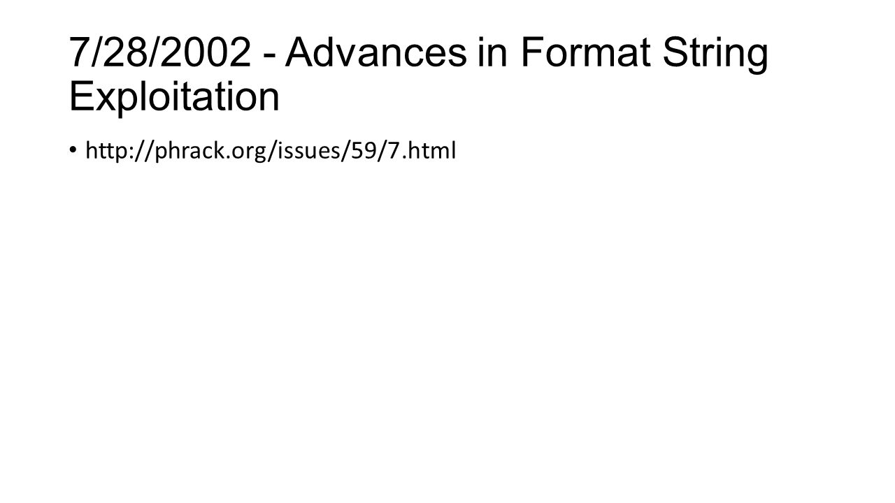 7/28/2002 - Advances in Format String Exploitation http://phrack.org/issues/59/7.html