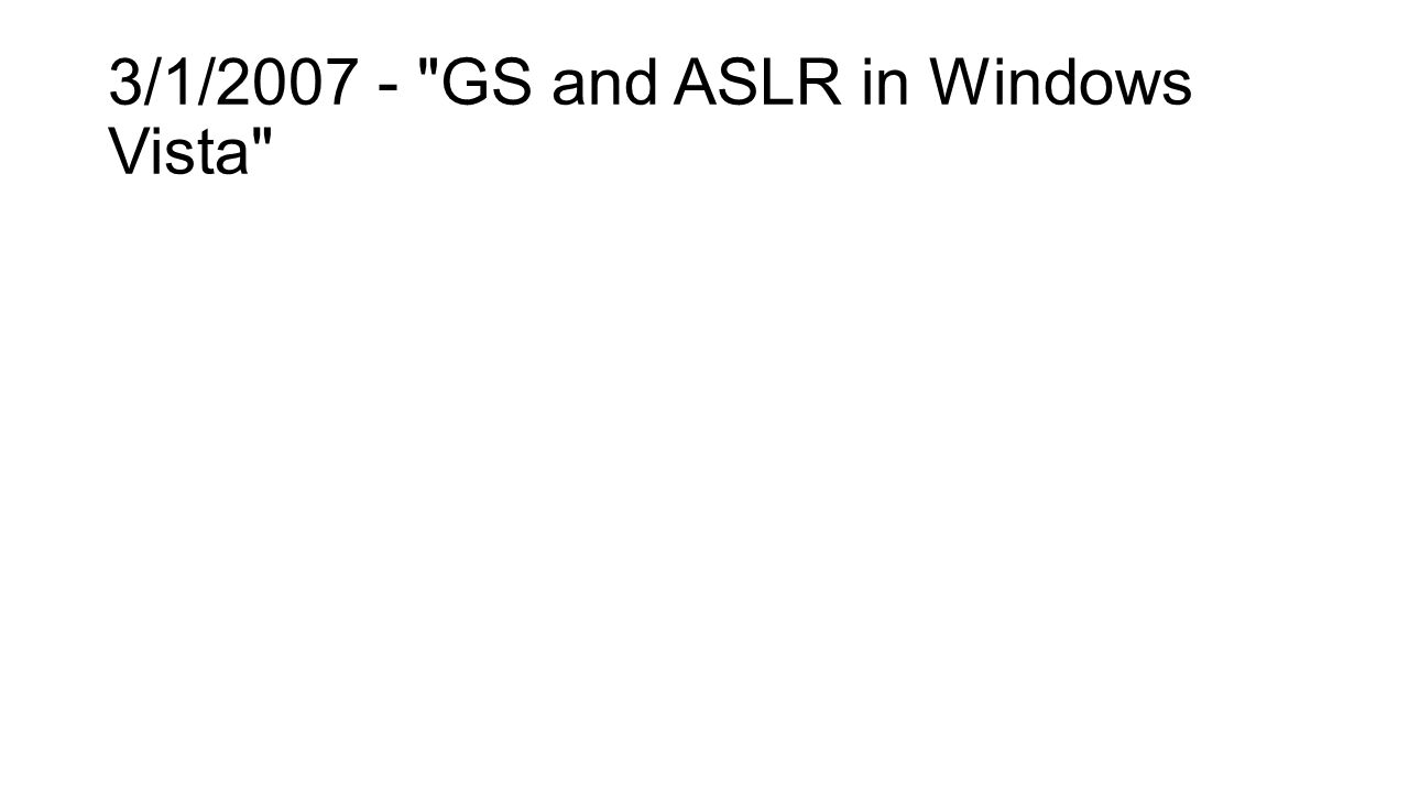 3/1/2007 - GS and ASLR in Windows Vista